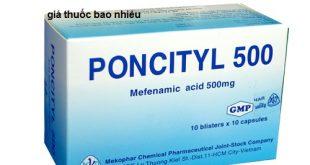 Thuốc poncityl 500 là thuốc gì? có tác dụng gì? giá bao nhiêu tiền?